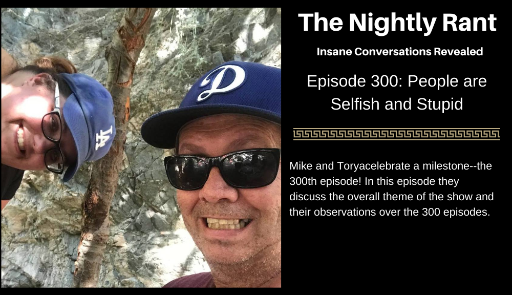Episode 300: People are Selfish and Stupid