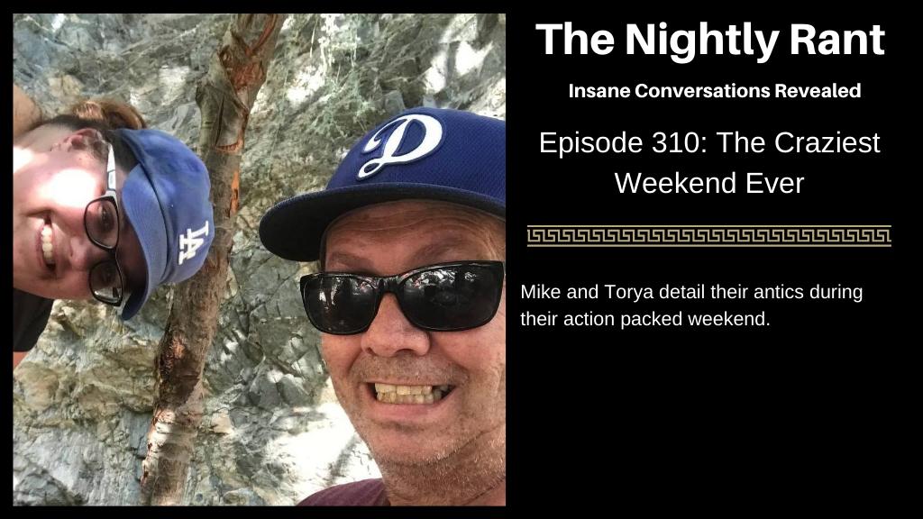 Episode 310: The Craziest Weekend Ever